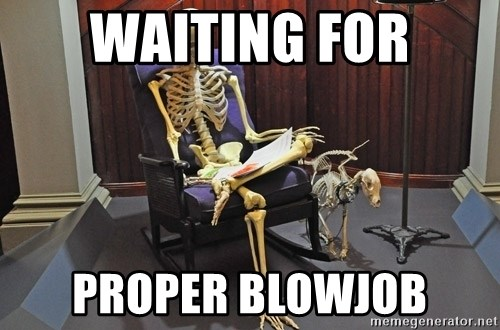 just sitting here waiting for a text from a bro. - Waiting for Proper blowjob