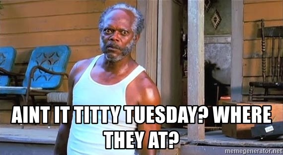 samuel l jackson black snake moan - Aint it titty Tuesday? where they at?