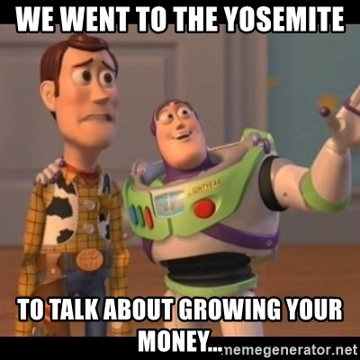 Toy Story buzz - We went to the Yosemite To talk about growing your money...