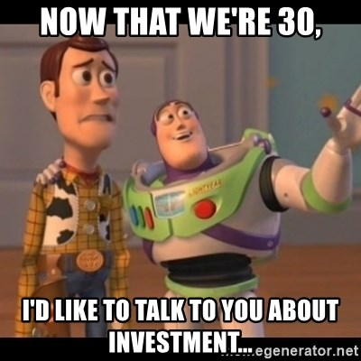 Toy Story buzz - Now that we're 30, I'd like to talk to you about investment...