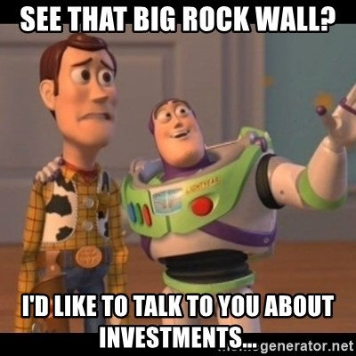 Toy Story buzz - See that big rock wall? I'd like to talk to you about investments...