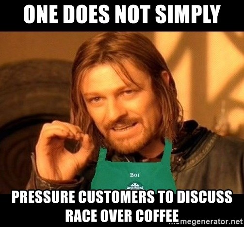 Barista Boromir - One does not simply Pressure customers to discuss race over coffee