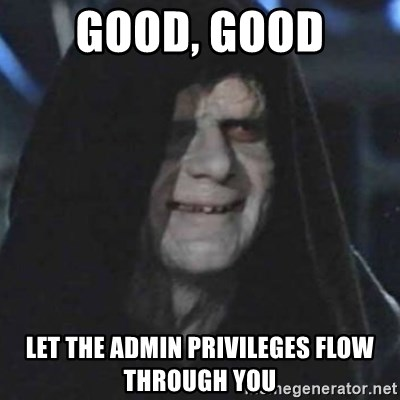 emperor palpatine good good - good, good let the admin privileges flow through you