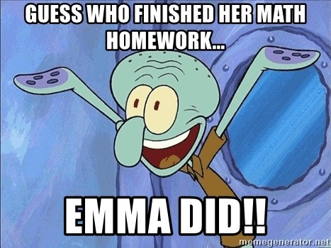 Guess who finished her math homework... EMMA DID!! - Guess What ...