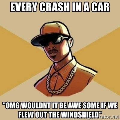 "Gta Player - every crash in a car ""Omg wouldnt it be awe some if wE flew oUT the windshield"""