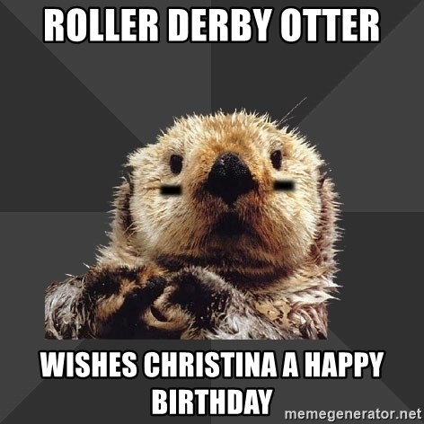 Roller Derby Otter - roller derby otter wishes Christina a happy birthday