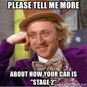 Please Tell Me More About How Your Car Is Stage 2 Willy Wonka Meme Generator