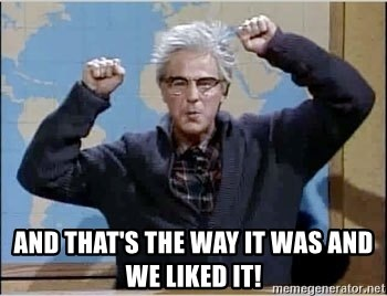 And That's the way it was and we liked it! - Dana Carvey (Grumpy ...