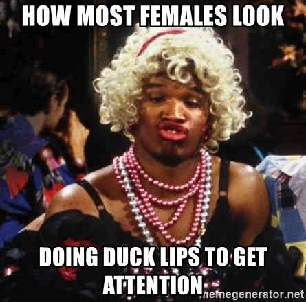 Wanda (Jamie Foxx) - how most females look doing duck lips to get attention