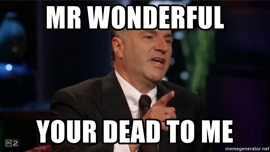 Shark Tank Kevin O'Leary  - Mr wonderful Your dead to me