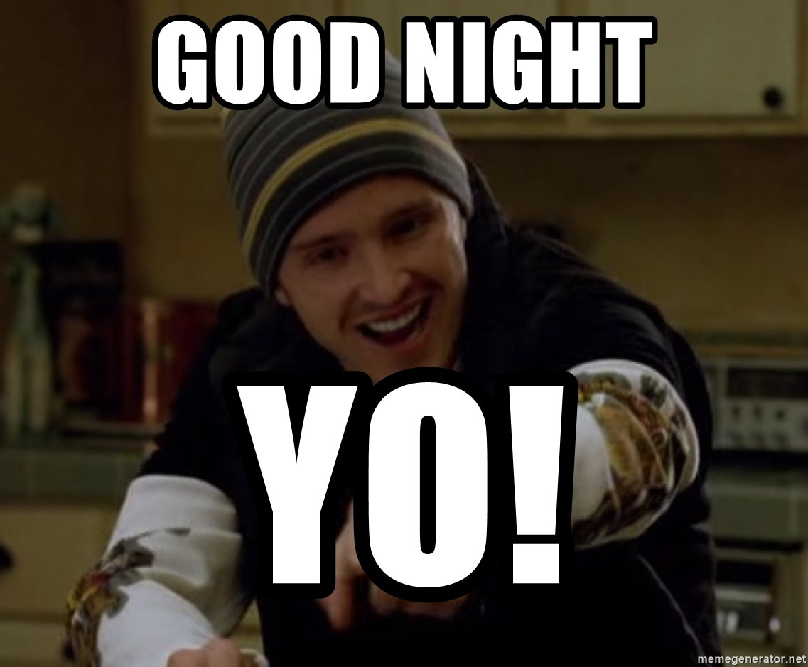 good night yo good night yo! jesse pinkman yeah science meme generator