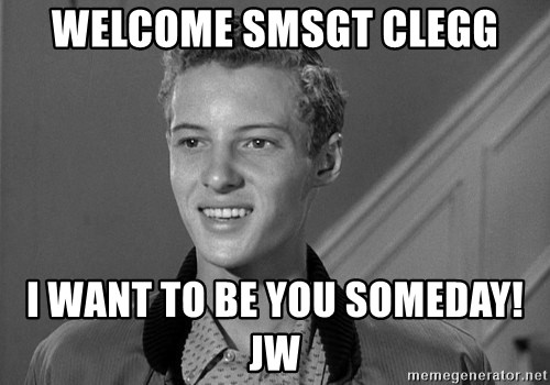 Eddie Haskell - Welcome SMSgt Clegg I want to be you someday!  JW