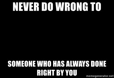 Blank Black - NEVER DO WRONG TO SOMEONE WHO HAS ALWAYS DONE RIGHT BY YOU