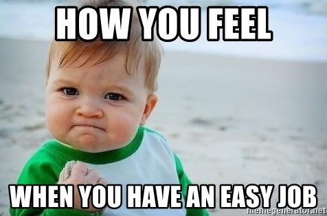 how you feel when you have an easy job fist pump baby meme generator