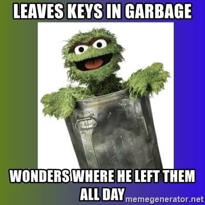 Oscar the Grouch - Leaves keys in garbage wonders where he left them all day