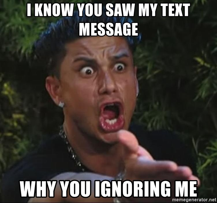 I KNOW YOU SAW MY TEXT MESSAGE WHY YOU IGNORING ME - Pauly D