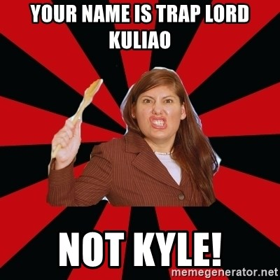Angry Mom - Your name is Trap Lord Kuliao Not Kyle!
