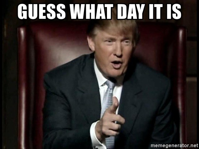 Donald Trump - guess what day it is