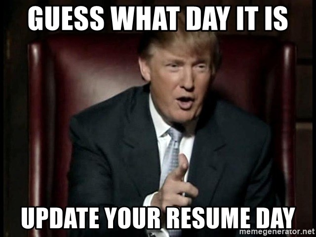 Guess What Day It Is Update Your Resume Day Donald Trump Meme
