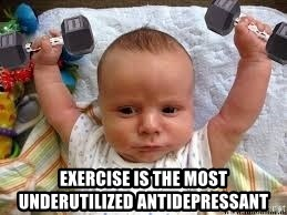 Workout baby - Exercise is the most underutilized antidepressant