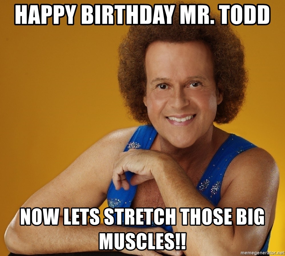 happy birthday mr todd now lets stretch those big muscles happy birthday mr todd now lets stretch those big muscles!! gay