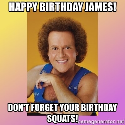 Richard Simmons - Happy Birthday James! Don't forget your birthday squats!