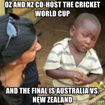 Oz And Nz Co Host The Cricket World Cup And The Final Is Australia Vs New Zealand Skeptical African Kid Meme Generator