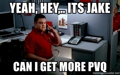 Jake From State Farm - Yeah, Hey,.. Its Jake can I get more PVQ