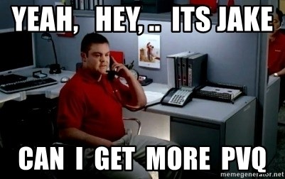 Jake From State Farm - Yeah,   Hey, ..  Its Jake can  I  get  more  PVQ