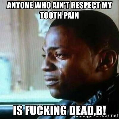 60689795 anyone who ain't respect my tooth pain is fucking dead,b! paid in