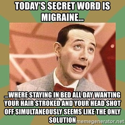 Todays Secret Word Is Migraine Where Staying In Bed All Day