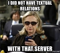 Hillary Text - I DID NOT HAVE TEXTUAL RELATIONS WITH THAT SERVER