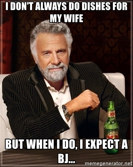 I Don T Always Do Dishes For My Wife But When I Do I Expect A Bj