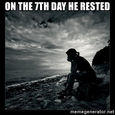On The 7th Day He Rested Inspirational Quotes Meme Generator