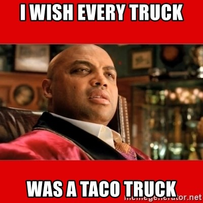 60746325 i wish every truck was a taco truck charles barkley \