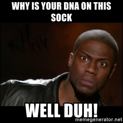 Kevin Hart Wait - why is your dna on this sock well duh!
