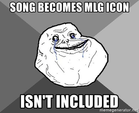 Song Becomes Mlg Icon Isnt Included Forever Alone Meme Generator