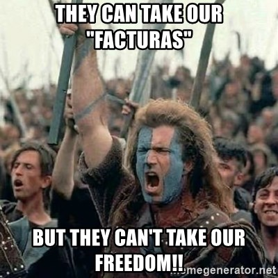 """Brave Heart Freedom - They can take our """"facturas"""" but they can't take our freedom!!"""