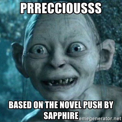 My Precious Gollum - PRRECCIOUSSS Based on the Novel Push by Sapphire