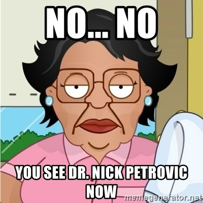 Consuela - No... No You see Dr. Nick Petrovic now
