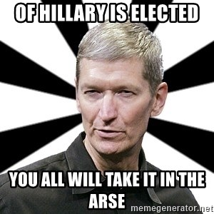 Tim Cook Time - of hillary is elected you all will take it in the arse