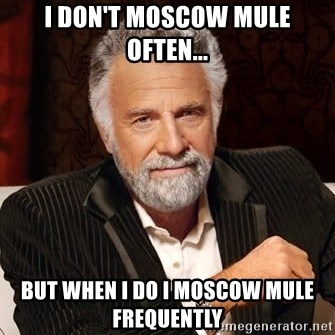 60821113 i don't moscow mule often but when i do i moscow mule frequently