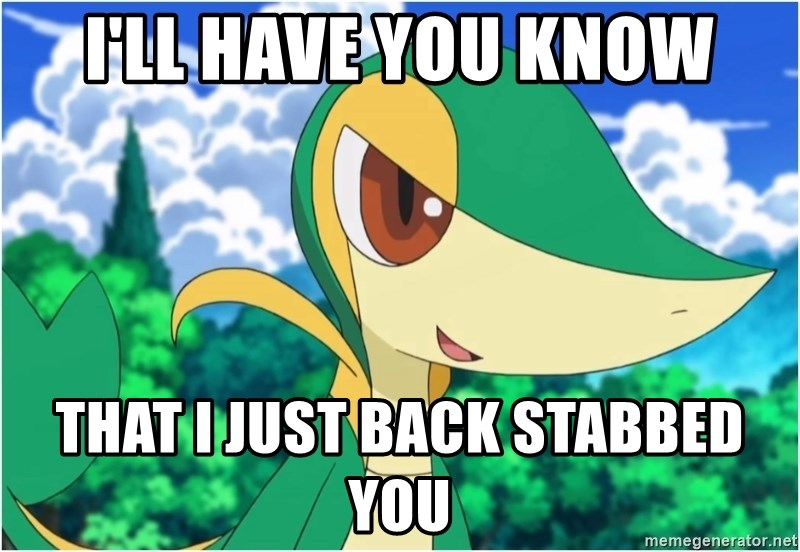 Snivy - I'll Have you know That i just back stabbed you