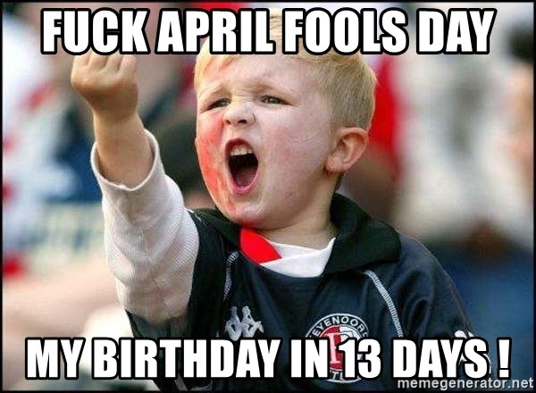 fuck april fools day my birthday in 13 days middle finger kid meme generator
