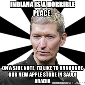 Tim Cook Time - Indiana is a horrible place. On a side note, I'd like to announce our new apple store in saudi arabia