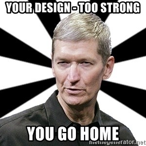 Tim Cook Time - Your design - too strong You go home