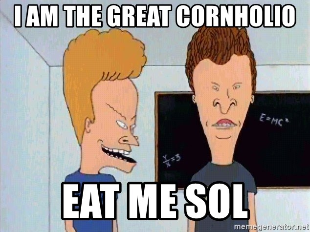 Beavis and butthead - I am the great cornholio eat me Sol