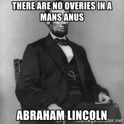 There are no overies in a mans anus abraham lincoln - Abraham ...