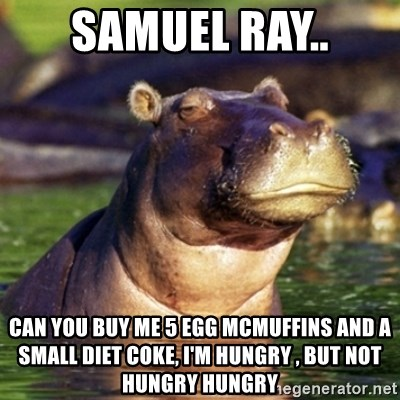 Samuel Ray   Can you buy me 5 egg mcmuffins and a small diet