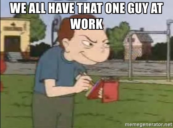 Recess Randall - We all have that one guy at work